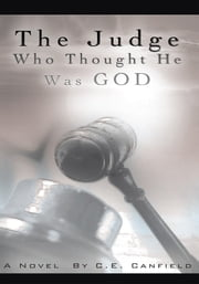 The Judge Who Thought He Was God ebook by C. E. Canfield