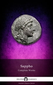 Complete Works of Sappho (Delphi Classics) ebook by Sappho,Delphi Classics