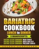 Bariatric Cookbook: Lunch and Dinner ebook by Selena Lancaster
