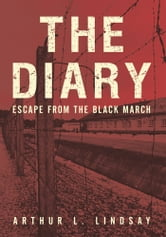 The Diary - Escape from the Black March ebook by Arthur L. Lindsay