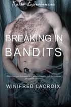 Katie Experiences #2: Breaking in Bandits (Gang Bang Erotica) ebook by Winifred LaCroix