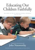 Educating Our Children Faithfully - The Story of the New Zealand Christian School Movement 1964 to 2014 ebook by John Norsworthy