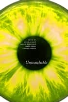 Unwatchable ebook by Nicholas Baer, Maggie Hennefeld, Laura Horak,...