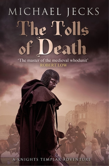 The Tolls of Death (Knights Templar Mysteries 17) - A riveting and gritty medieval mystery ebook by Michael Jecks