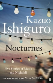 Nocturnes - Five Stories of Music and Nightfall ebook by Kazuo Ishiguro