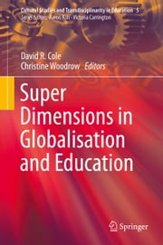 Super Dimensions in Globalisation and Education ebook by David R. Cole,Christine Woodrow
