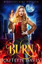 Burn (Midnight Fire Series Book Five) ebook by