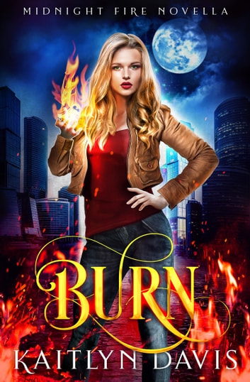 Burn (Midnight Fire Series Book Five) eBook by Kaitlyn Davis