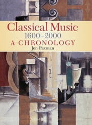 A Chronology Of Western Classical Music 1600-2000 ebook by Paxman,Jon