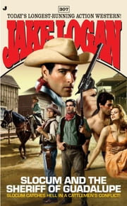 Slocum 307: Slocum and the Sheriff of Guadalupe ebook by Jake Logan