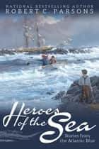Heroes of the Sea - Stories from the Atlantic Blue ebook by
