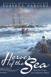 Heroes of the Sea - Stories from the Atlantic Blue ebook by Robert C. Parsons