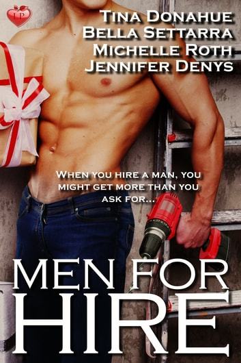 Men For Hire ebook by Tina Donahue,Bella Settarra,Michelle Roth,Jennifer Denys