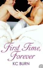 First Time, Forever ebook by KC Burn