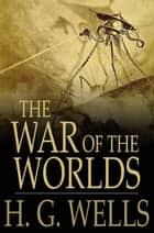 The War of the Worlds ebook by H. G. Wells