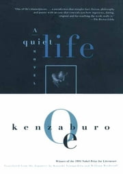 A Quiet Life ebook by Kenzaburo Oe,Kunioki Yanagishita,William Wetherall