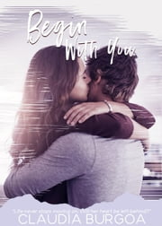 Begin with You - Chaotic Love, #1 ebook by Claudia Burgoa