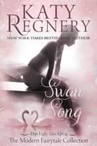 Swan Song - A Modern Fairytale, #8 ebook by Katy Regnery