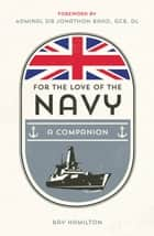 For the Love of the Navy: A Celebration of the British Armed Forces ebook by Ray Hamilton