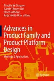 Advances in Product Family and Product Platform Design - Methods & Applications ebook by Timothy W. Simpson,Zahed Siddique,Katja Hölttä-Otto,Jianxin (Roger) Jiao