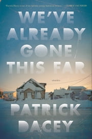 We've Already Gone This Far - Stories ebook by Patrick Dacey