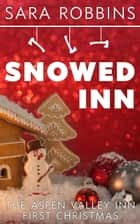 Snowed Inn - Aspen Valley Christmas, #1 ebook by Sara Robbins