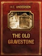 The Old Gravestone ebook by H.C. Andersen