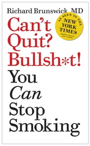 Can't Quit? Bullsh*t! You Can Stop Smoking ebook by Richard Brunswick, MD