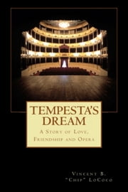 "Tempesta's Dream - A Story of Love, Friendship and Opera ebook by Vincent B. ""Chip"" LoCoco"