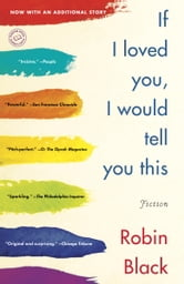 If I Loved You, I Would Tell You This - Fiction ebook by Robin Black