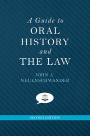 A Guide to Oral History and the Law ebook by John A. Neuenschwander