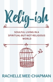 Relig-ish - Soulful Living in a Spiritual-But-Not-Religious World ebook by Rachelle Mee-Chapman