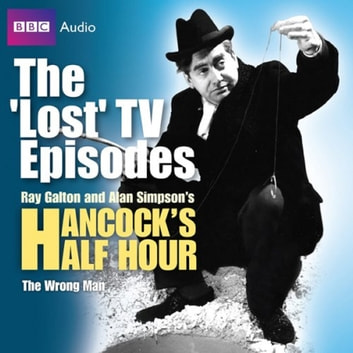 Hancock's Half Hour: The Wrong Man (The 'Lost' TV Episodes) audiobook by Alan Simpson,Ray Galton