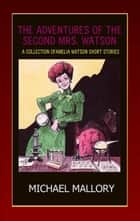The Adventures of the Second Mrs. Watson ebook by Michael Mallory