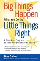 Big Things Happen When You Do the Little Things Right ebook by Don Gabor