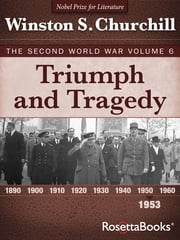 Triumph and Tragedy - The Second World War, Volume 6 ebook by Winston S. Churchill