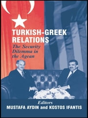 Turkish-Greek Relations - The Security Dilemma in the Aegean ebook by Mustafa Aydin,Kostas Ifantis