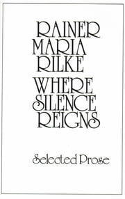 Where Silence Reigns ebook by Rainer Maria Rilke,G. Craig Houston