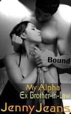 My Alpha Ex Brother in Law Bound - Alpha Ex Brother in Law, #4 ebook by Jenny Jeans