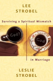 Surviving a Spiritual Mismatch in Marriage ebook by Lee Strobel,Leslie Strobel