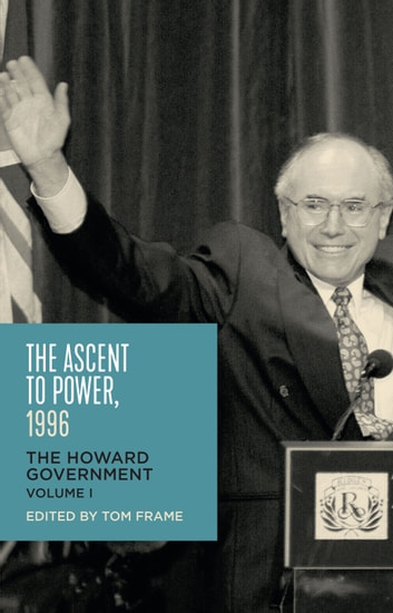The Ascent to Power, 1996 - The Howard Government Volume 1 ebook by