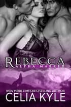 Rebecca (BBW Paranormal Shapeshifter Romance) ebook by Celia Kyle