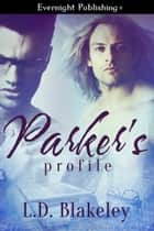 Parker's Profile ebook by L.D. Blakeley