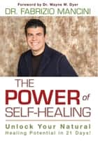 The Power of Self-Healing: Unlock Your Natural Healing Potential in 21 Days! ebook by Fabrizio Mancini