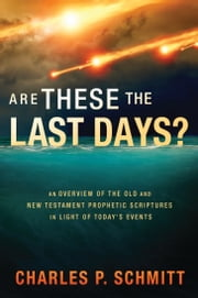 Are These the Last Days? ebook by Charles Schmitt