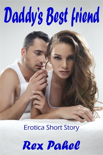 Daddy's Best Friend: Erotica Short Story ebook by Rex Pahel