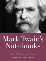 Mark Twain's Notebooks - Journals, Letters, Observations, Wit, Wisdom, and Doodles ebook by Carlo De Vito