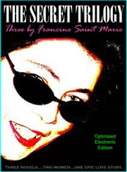 The Secret Trilogy: Three novels. Two women. One epic love story. ebook by Francine Saint Marie