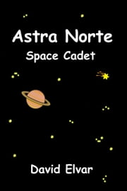 Astra Norte: Space Cadet: Log entry 1 ebook by David Elvar