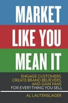 Market Like You Mean It ebook by Al Lautenslager